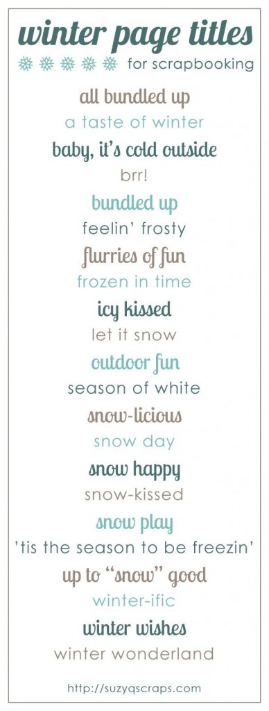 Here are some ideas for titles for your winter layouts. Personally I struggle with titles. I thought this would be a helpful.