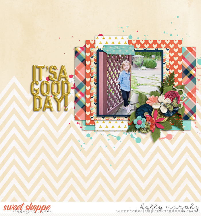 A Good Day by hollyxann | It's A Good Day : Bundle by Amanda Yi & Sugary Fancy | Great title work and fantastic use of paper. I love seeing layouts with nothing but patterned paper. Holly's layout is a great example of that done up in layer-y (totally a word!) goodness.